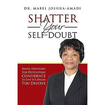 Shatter sinun SelfDoubt yksinkertaisia strategioita kehittää luottamusta elää unelma ansaitset mennessä JoshuaAmadi & Mabel
