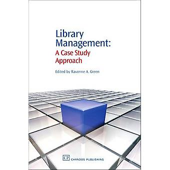 Library Management A Case Study Approach by Green & Ravonne E.