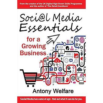 Social Media Essentials for a Growing Business by Welfare & Antony
