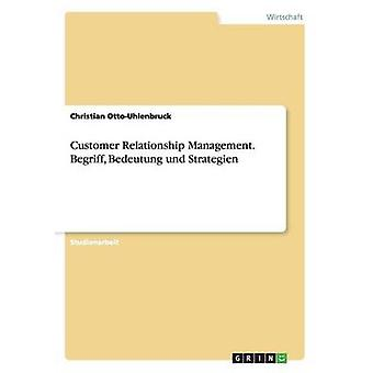 Customer Relationship Management. Begriff Bedeutung und Strategien by OttoUhlenbruck & Christian