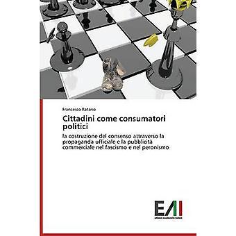 Cittadini come consumatori politici by Ratano Francesco