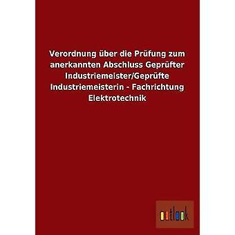 Verordnung ber die Prfung zum anerkannten Abschluss Geprfter IndustriemeisterGeprfte Industriemeisterin  Fachrichtung Elektrotechnik by ohne Autor