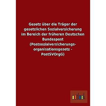 Gesetz Ber sterben Trger der Gesetzlichen Sozialversicherung Im Bereich der Frheren Deutschen Bundespost Postsozialversicherungs Organisationsgesetz PostSVOrgG von Ohne Autor