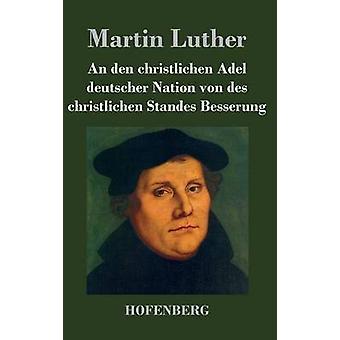Un den christlichen Adel deutscher Nation von des christlichen Standes Besserung par Martin Luther
