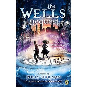 The Wells Bequest - A Companion to the Grimm Legacy by Polly Shulman -