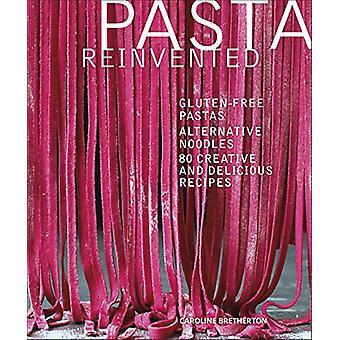 Pasta Reinvented - Gluten-free Pastas - Alternative Noodles - 80 Creat