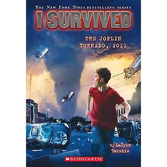 I Survived the Joplin Tornado - 2011 (I Survived #12) by Lauren Tarsh