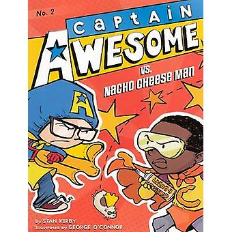 Captain Awesome vs. Nacho Cheese Man by Stan Kirby - George O'Connor
