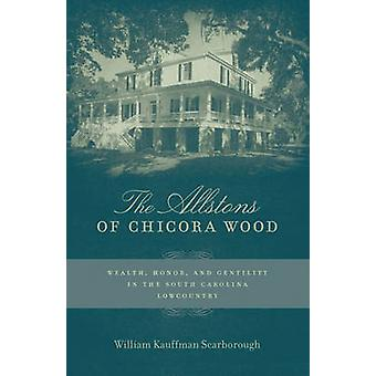 The Allstons of Chicora Wood - Wealth - Honor - and Gentility in the S