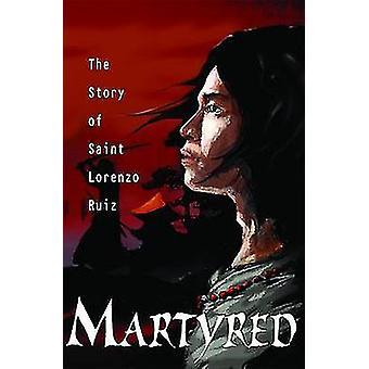 Martyred - The Story of Saint Lorenzo Ruiz by Susan Tan - 978081984934