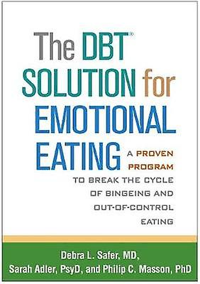 The DBT (R) Solution for Emotional Eating - A Proven Program to Break