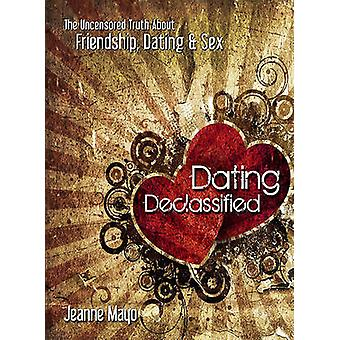 Dating Declassified - The Uncensored Truth about Dating - Friendship &