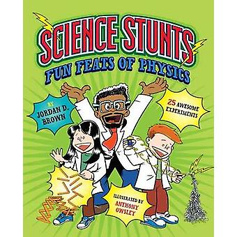 Science Stunts - Fun Feats of Physics by Jordan D. Brown - Anthony Ows
