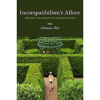 Incompatibilism's Allure - Principal Arguments for Incompatibilism by