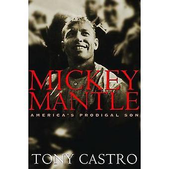 Mickey Mantle - Amerikas verlorener Sohn von Tony Castro - 9781574885316