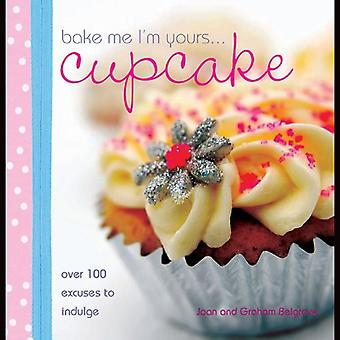 Bake Me I'm Yours: Cup Cake (Bake Me I'm Yours): Over 100 Excuses to Indulge (Bake Me Im Yours)