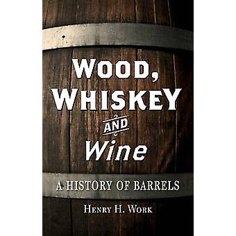 Wood Whiskey and Wine by Henry H. Work