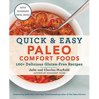 Quick & Easy Paleo Comfort Foods - 100+ Delicious Gluten-Free Recipes