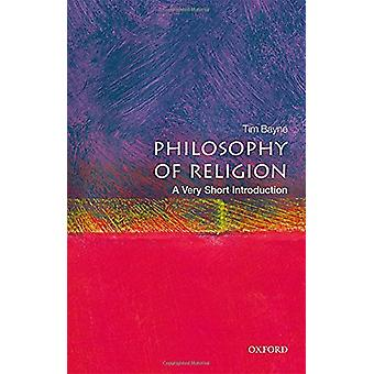 The Philosophy of Religion - A Very Short Introduction by Tim Bayne -