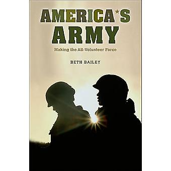 America's Army - att göra den All-Volunteer Force av Beth Bailey - 97806
