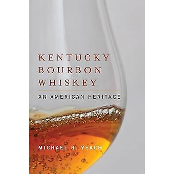 Kentucky Bourbon Whiskey - An American Heritage by Veach - Michael R.