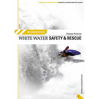 White Water Safety and Rescue (2nd Revised edition) by Franco Ferrero