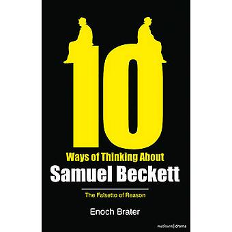 Ten Ways of Thinking About Samuel Beckett - The Falsetto of Reason by