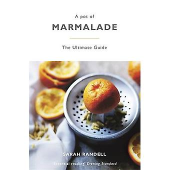 A Pot of Marmalade - The Ultimate Guide to Making and Cooking with Mar
