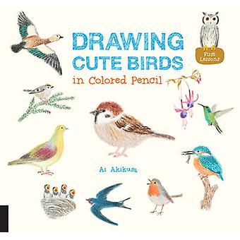 Drawing Cute Birds in Colored Pencil by Ai Akikusa - 9781631592652 Bo