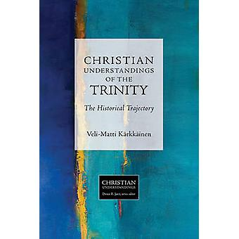 Christian Understandings of the Trinity - The Historical Trajectory by