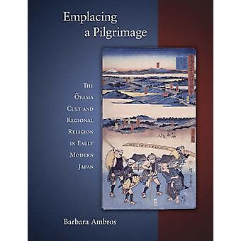 Emplacing a Pilgrimage - The Oyama Cult and Regional Religion in Early