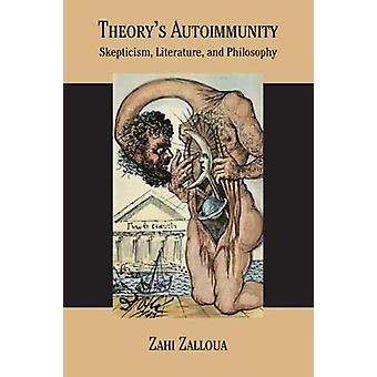 Theory's Autoimmunity - Skepticism - Literature - and Philosophy by Th