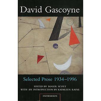 Selected Prose - 1934-96 by David Gascoyne - Roger Scott - 9781900564