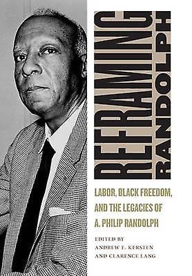 Reframing Randolph - Labor - noir Libredom - and the Legacies of A. Ph