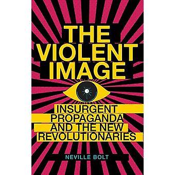 Våldsamma bilden - upproriska Propaganda och nya revolutionärer b