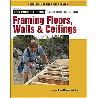 Framing Floors, Walls & Ceilings: Completely Revised and Updated (For Pros, by Pros)