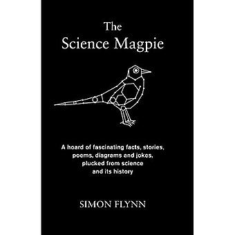 The Science Magpie: A Hoard of Fascinating Facts, Stories, Poems, Diagrams and Jokes, Plucked from Science and Its History