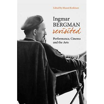 Ingmar Bergman Revisited: Performance, Cinema and the Arts