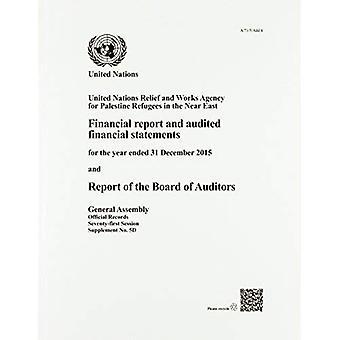 United Nations Relief and Works Agency per i profughi palestinesi nel vicino Oriente: relazione finanziaria e bilancio sottoposto a revisione per l'anno conclusosi il 31 dicembre 2015 e relazione del Collegio dei revisori delle Nazioni Unite (dati ufficiali)