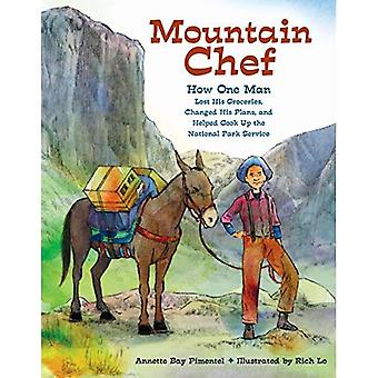Mountain Chef: How One Man� Lost His Groceries, Changed His Plans, and Helped Cook Up the National Park Service