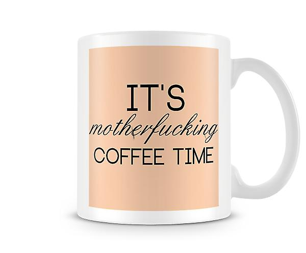 It's Motherf**king Coffee Time Mug
