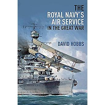 The Royal Navy's Air Service in the Great War by David Hobbs - 978184