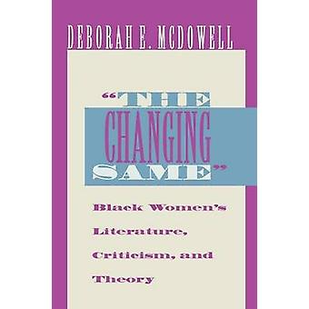 The Changing Same Black Womens Literature Criticism and Theory by McDowell & Deborah E.