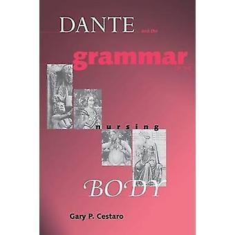 Dante und die Grammatik des Körpers Pflege von Cestaro & Gary P.