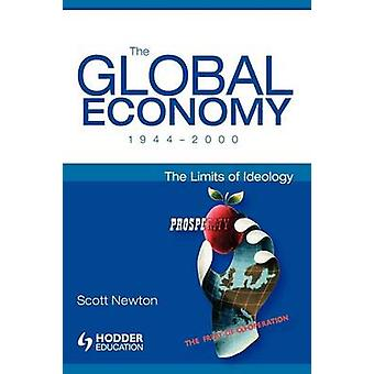 The Global Economy 19442000 The Limits of Ideology by Newton & Scott