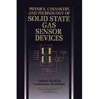 Physics Chemistry and Technology of Solid State Gas Sensor Devices by Mandelis & Andreas