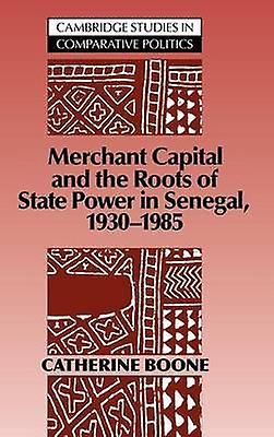 Merchant Capital and the Roots of State Power in Senegal 1930 1985 by Boone & Catherine