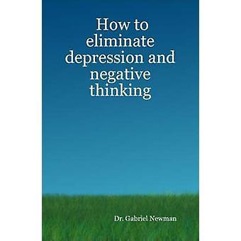 Hoe Elimineer depressie en negatief denken door Newman & Gabriel