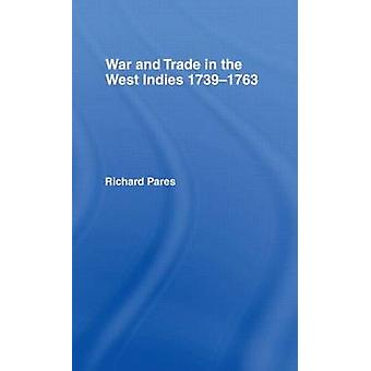 War and Trade in the West Indies 17391763 by Pares & Richard