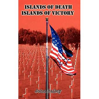 Islands of Death Islands of Victory by Bailey & John